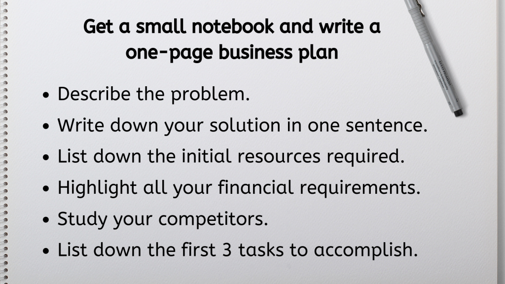 Get a small notebook and write a one-page business plan