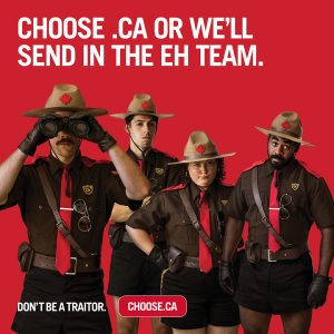 Choose.ca campaign sign - Choose .CA or we'll send in the eh team.